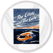 Too Little And Too Late - Ww2 Round Beach Towel