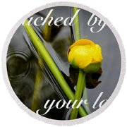 Touched By Your Love Round Beach Towel