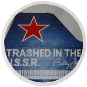 Trashed In The U S S R Round Beach Towel