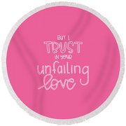 Trust Unfailing Love Round Beach Towel