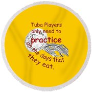 Tubas Practice When They Eat Round Beach Towel