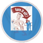 Water - Turn It Off Round Beach Towel