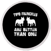 Two Frenchies Are Better Than One Round Beach Towel
