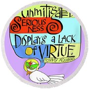 Unmitigated Seriousness - Mmuns Round Beach Towel
