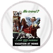 Vacation At Home -- Ww2 Poster Round Beach Towel