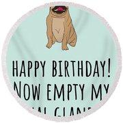 Veterinarian Birthday Card - Veterinary Greeting Card - Empty My Anal Glands - Pug Birthday Card Round Beach Towel