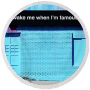 Wake Me Up When I Am Famous Round Beach Towel