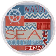 Wander Down By The Sea Round Beach Towel
