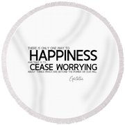 Way To Happiness, Cease Worrying - Epictetus Round Beach Towel
