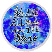We Are All Made From The Stars Round Beach Towel by Monique Faella