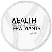 Wealth Is Few Wants - Epictetus Round Beach Towel