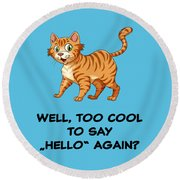 Well, Too Cool To Say Hello Again Funny Cat Gift Round Beach Towel