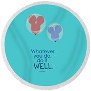 Whatever You Do, Do It Well Round Beach Towel