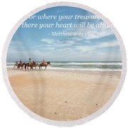 Where Your Treasure Is Round Beach Towel