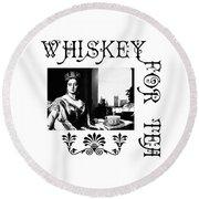 Whiskey For Tea Round Beach Towel