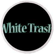 White Trash Tee Round Beach Towel