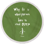 Why Fit In When You Were Born To Stand Out Round Beach Towel