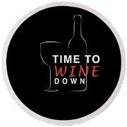 Wine Lover Time To Wine Down Wine Bottle Wine Glass Round Beach Towel