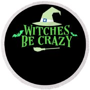 Witches Be Crazy Funny Humor Halloween For All Witches Round Beach Towel