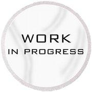 Work In Progress Round Beach Towel