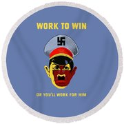 Work To Win Or You'll Work For Him Round Beach Towel