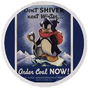 World War II Patriotic Posters Usa Conservation Coal Do Not Shiver Next Winter Order Coal Now Round Beach Towel