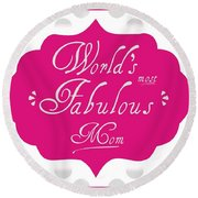 Worlds Most Fabulous Mom Round Beach Towel