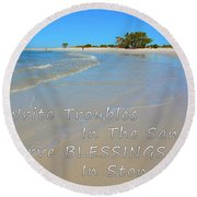 Write Troubles In The Sand Carve Blessings In Stone Round Beach Towel
