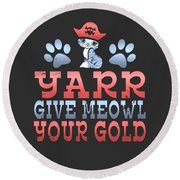 Yarr Give Meowl Your Gold Round Beach Towel