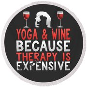 Yoga And Wine Because Therapy Is Expensive Round Beach Towel