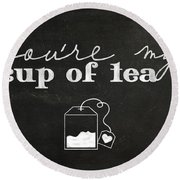 You Are My Cup Of Tea Round Beach Towel