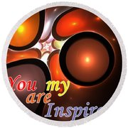 You Are My Inspiration Round Beach Towel