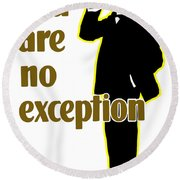 You Are No Exception - Join Now Round Beach Towel