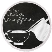 You Are The Cream In My Coffee Round Beach Towel