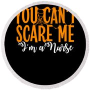 You Cant Scare Me Im A Nurse Doctor Ae Halloween Funny Humor Costume Round Beach Towel