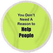 You Dont Need A Reason To Help People 5444.02 Round Beach Towel