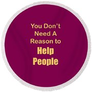 You Dont Need A Reason To Help People 5445.02 Round Beach Towel