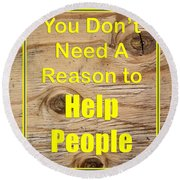 You Dont Need A Reason To Help People 5446.02 Round Beach Towel