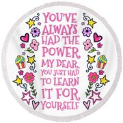 You Have Always Had The Power Round Beach Towel
