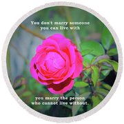 You Marry The Person Who Cannot Live Without Motivational Quote Round Beach Towel