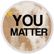 You Matter Round Beach Towel