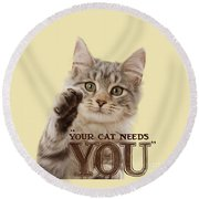 Your Cat Needs You Round Beach Towel