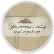 Your Mountain Is Waiting Round Beach Towel