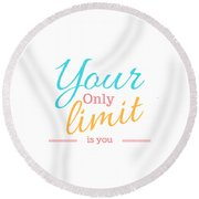 Your Only Limit Is You Round Beach Towel