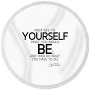 Yourself Be, Have To Do - Epictetus Round Beach Towel