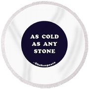 As Cold As Any Stone #shakespeare #shakespearequote Round Beach Towel