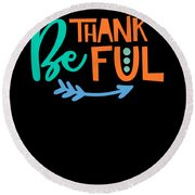Be Thankful Thanksgiving Turkey Dinner Thank You Graphic Round Beach Towel