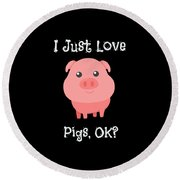 Cute Funny I Just Love Pigs Ok Round Beach Towel