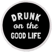 Drunk On The Good Life Round Beach Towel