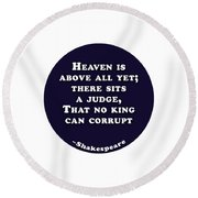 Heaven Is Above All #shakespeare #shakespearequote Round Beach Towel